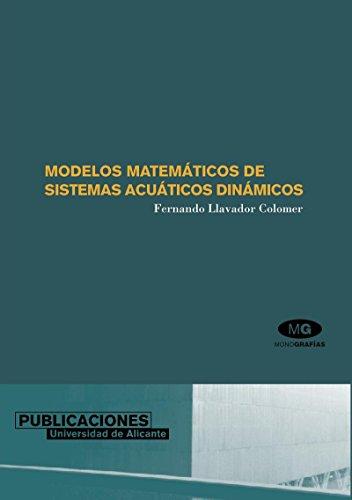 Modelos matemáticos de sistemas acuáticos dinámicos (Monografías) por Fernando Llavador Colomer