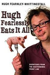 Hugh Fearlessly Eats It All: Dispatches from the Gastronomic Front Line by Hugh Fearnley-Whittingstall (2-Oct-2006) Hardcover