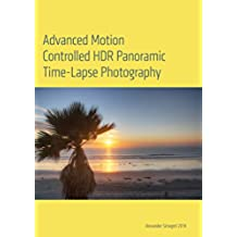 Advanced Motion Controlled HDR Panoramic Time Lapse Photography (English Edition)