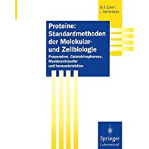 Proteine: Standardmethoden der Molekular- und Zellbiologie: Präparation, Gelelektrophorese, Membrantransfer und Immundetektion (Springer Labormanuale) (German Edition)