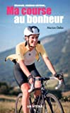 Ma course au bonheur - Ultratrails, triathlons extrêmes...