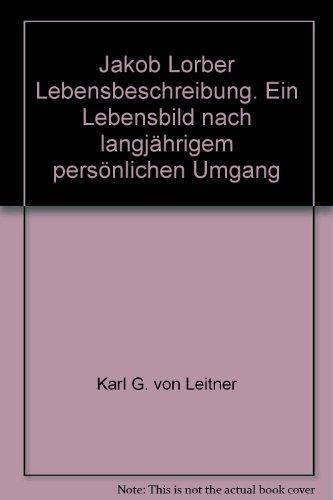 Jakob Lorber - Der Schreibknecht Gottes: Ein Lebensbild nach langjährigem persönlichen Umgang
