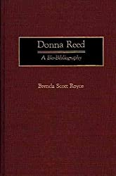 [Donna Reed: A Bio-Bibliography] (By: Brenda Scott Royce) [published: November, 1990]