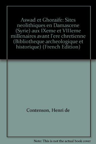Aswad et Ghoraife, Sites Neolithiques en Damascene (Syrie) aux Ixe et Viiie Millenaires Avant J.C.