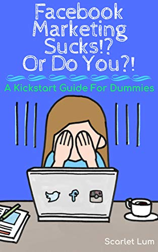 Facebook Marketing Sucks!? Or Do You?!: A Kickstart Guide For Dummies (English Edition)