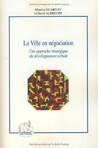 La Ville en négociation : Une approche stratégique du développement urbain
