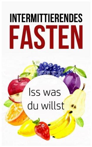 Intermittierendes Fasten: Iss was du willst (Intermittent Fasting 2.0, Intermittierendes Fasten Rezepte, Intermittent Fasting, Intermittierendes Fasten 5 2, Fasten für Berufstätige)