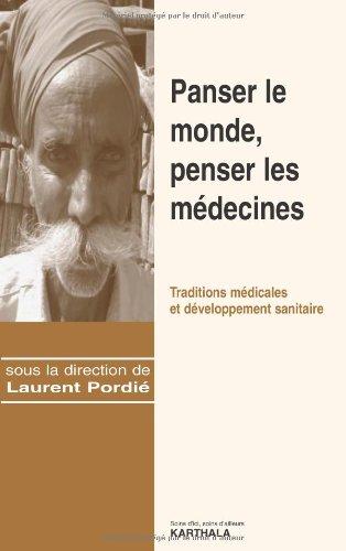 Panser le monde, penser les médecines : Traditions médicales et développement sanitaire