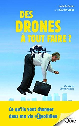 Des drones à tout faire ?: Ce qu'ils vont changer dans ma vie au quotidien par Sylvain Labbé