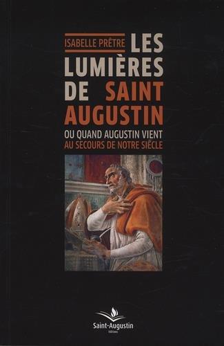 Les lumières de saint Augustin : Ou quand Augustin vient au secours de notre siècle