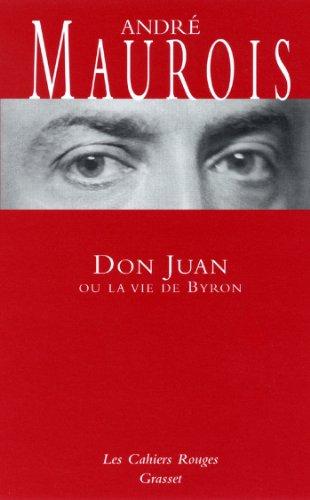 Don Juan ou la vie de Byron : (*) (Les Cahiers Rouges) par André Maurois