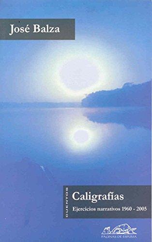 Caligrafías: Ejercicios narrativos 1960-2005 (Voces/ Literatura) por José Balza