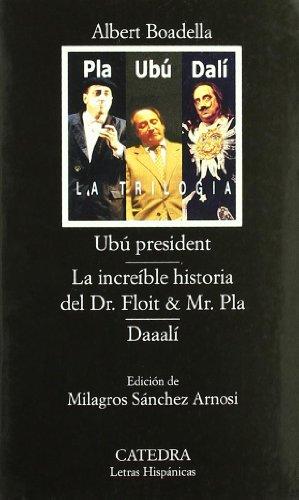 Ubú president; La increíble historia del Dr. Floit y Mr. Pla; Daaalí (Letras Hispánicas)