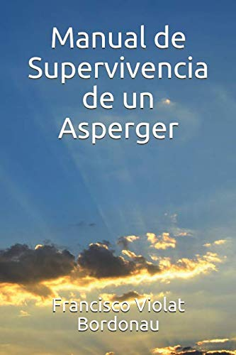 Manual de Supervivencia de un Asperger por Sr. Francisco A. Violat Bordonau