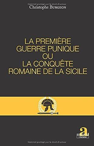 Guerre Des Anciens - PREMIERE GUERRE PUNIQUE OU LA CONQUETE ROMAINE