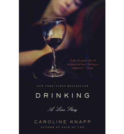 { Drinking: A Love Story } By Knapp, Caroline ( Author ) 05-1997 [ Paperback ]
