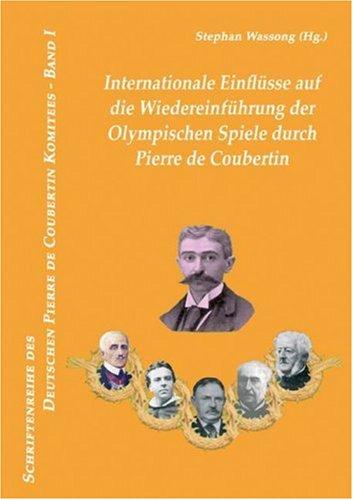 Internationale Einflüsse auf die Wiedereinführung der Olympischen Spiele durch Pierre de Coubertin (Coubertin De Pierre)