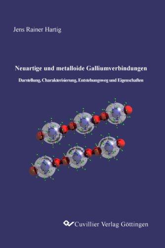 Neuartige und metalloide Galliumverbindungen: Darstellung, Charakterisierung, Entstehungsweg und Eigenschaften