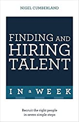 Finding & Hiring Talent In A Week: Talent Search, Recruitment And Retention In Seven Simple Steps