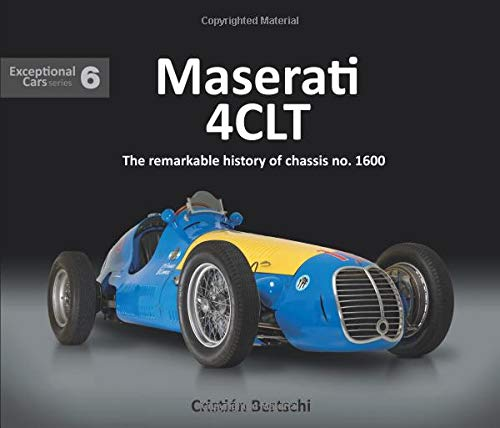Maserati 4CLT: The remarkable history of chassis no. 1600 (Exceptional Cars, Band 6)