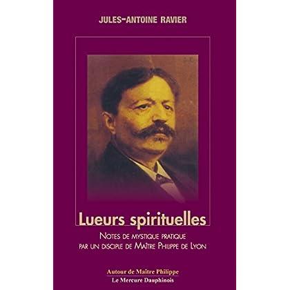 Lueurs spirituelles: Notes de Mystique Pratique par un Disciple de Maître Philippe de Lyon (Autour de Maître Philippe de Lyon)