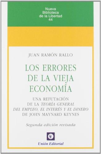 Los errores de la vieja economía: Una refutación de la Teoría General del Empleo, el Interés y el Dinero de J.M.Keynes (Nueva Biblioteca de la Libertad) por Juan Ramón Rallo Julián