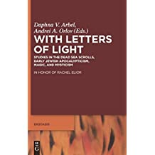 With Letters of Light: Studies in the Dead Sea Scrolls, Early Jewish Apocalypticism, Magic, and Mysticism in Honor of Rachel Elior (Ekstasis: Religious Experience from Antiquity to the Middle Ages)