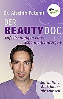DER BEAUTY-DOC - Band 2: Aufzeichnungen eines Schönheitschirurgen: Ein ehrlicher Blick hinter die Kulissen