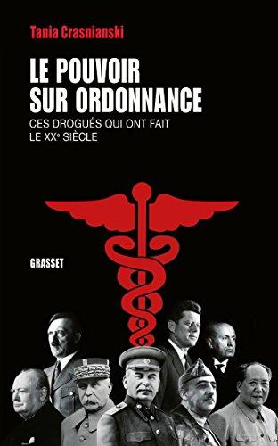 Le pouvoir sur ordonnance : Ces drogus qui ont fait le XXe sicle (Documents Franais)