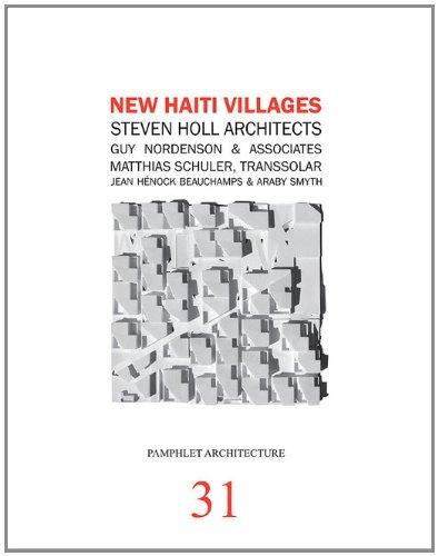 New Haiti Villages: Steven Holl Architects, Guy Nordenson and Associates, Matthias Schuler, Transsolar, Jean Henock Beauchamps & Araby Smyth (PAMPHLET ARCHITECTURE, Band 31) (Pamphlet Architecture 1)