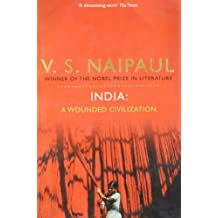 India: A Wounded Civilization by V. S. Naipaul (2010-09-03)