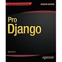 Pro Django (Expert's Voice in Web Development) by Marty Alchin (2013-07-09)