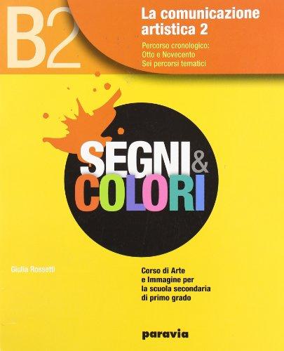 Segni e colori. Vol. B2: Ottocento e Novecento. Per la Scuola media. Con espansione online