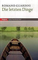 Die letzten Dinge: Die christliche Lehre vom Tode, der Läuterung nach dem Tode, Auferstehung, Gericht und Ewigkeit (Topos Taschenbücher)