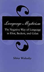 Language Mysticism: The Negative Way of Language in Eliot, Beckett and Celan