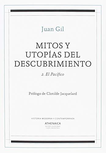 Mitos y utopías del descubrimiento 2: El Pacífico (Historia Moderna y Contemporánea) por Juan Gil Fernández
