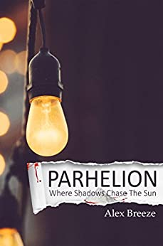 Parhelion: Where Shadows Chase the Sun by [BREEZE, ALEX]