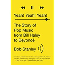 Yeah Yeah Yeah: The Story of Pop Music from Bill Haley to Beyonce