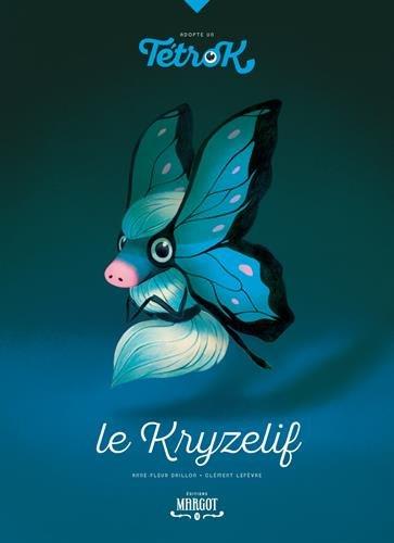 Adopte un Tetrok : Tome 3, Le Kryzelif par Anne-Fleur Drillon