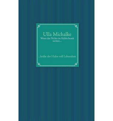 [ WENN DAS NICHTS IM K HLSCHRANK NICHTET.... ] BY Michalke, Ulla ( Author ) [ 2012 ] Paperback