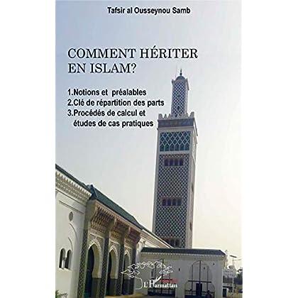 Comment hériter en Islam ?: 1. Notions et préalables 2. Clé de répartition des parts 3. Procédés de calcul et études de cas pratiques (Harmattan Sénégal)