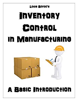 Inventory Control in Manufacturing: A Basic Introduction (English Edition) di [Bevoc, Louis]