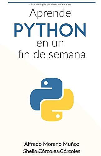 Aprende Python en un fin de semana por Alfredo Moreno Muñoz