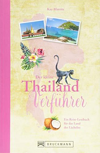 Reiseführer Thailand: Der kleine Thailand Verführer. Eine Einführung in die Kultur und Geschichte des Landes des Lächelns. Das Reiselesebuch über Thailand.