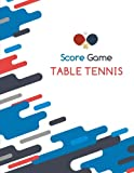 Table Tennis Score Game: Table Tennis Game Record Keeper Book, Table Tennis Scoresheet, Table Tennis Score Card, Ping Pong Writing Note, Report the results of a table tennis match, 100 Pages