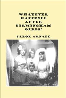 Whatever Happened After Birmingham Girls? by [Arnall, Carol]