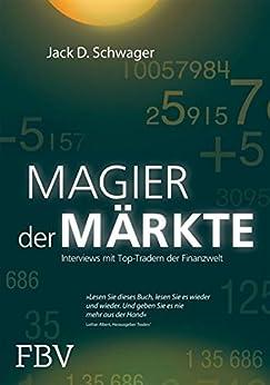 Magier der Märkte: Interviews mit Top-Tradern der Finanzwelt von [Schwager, Jack D.]
