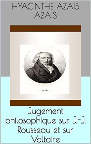 Jugement philosophique sur J.-J. Rousseau et sur Voltaire par Hyacinthe Azais Azais