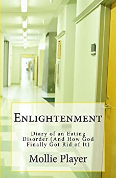 Enlightenment: Diary of an Eating Disorder (And How God Finally Got Rid of It) (English Edition) par [Player, Mollie]