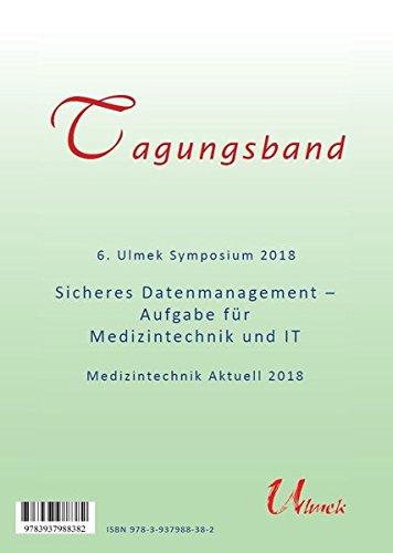 6. Ulmek Symposium 2018 - Medizintechnik Aktuell: Sicheres Datenmanagement - Aufgabe für Medizintechnik und IT